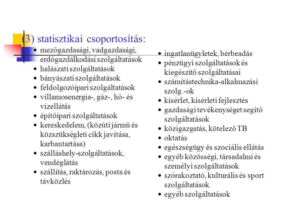 (3) statisztikai csoportosítás: