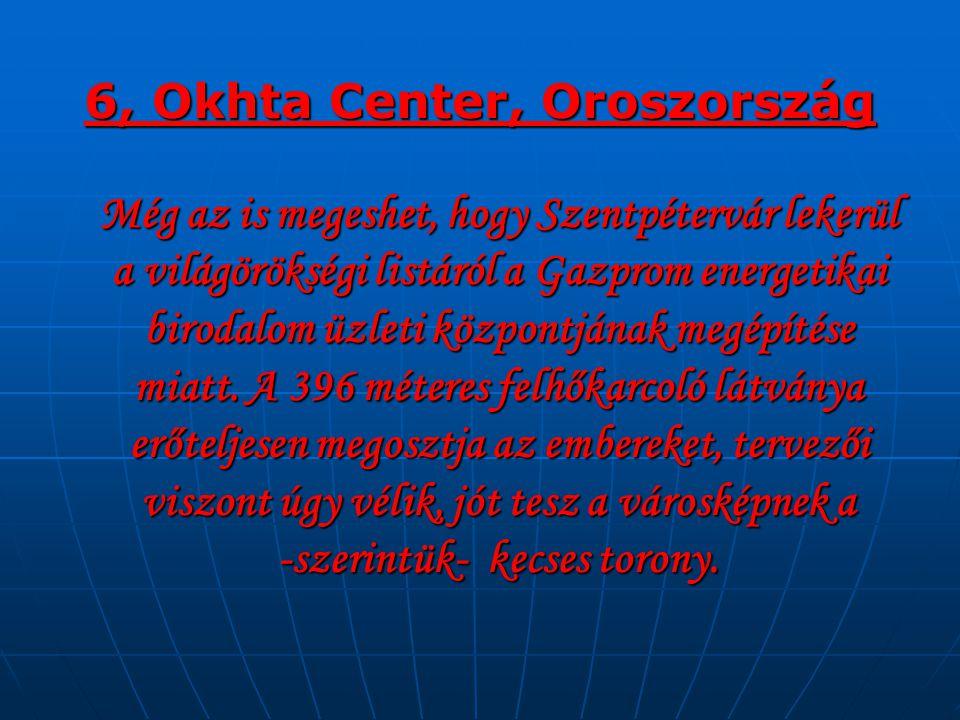 6, Okhta Center, Oroszország Még az is megeshet, hogy Szentpétervár lekerül a világörökségi listáról a Gazprom energetikai birodalom üzleti központjának megépítése miatt.