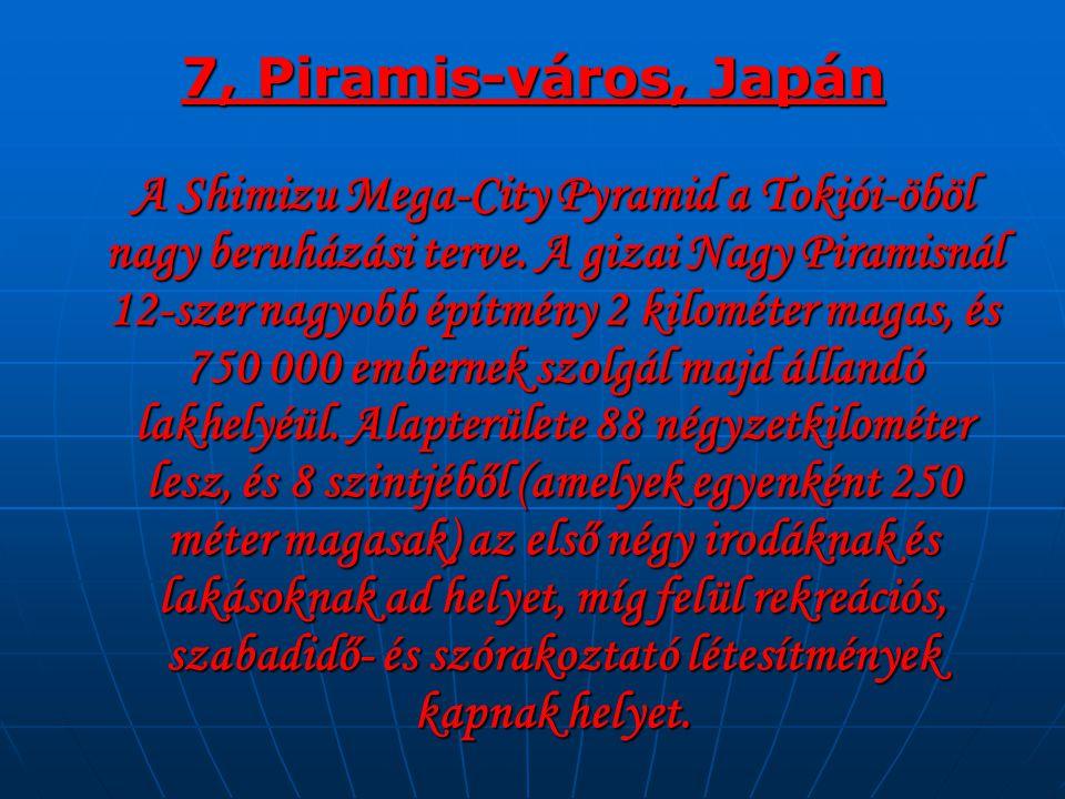 7, Piramis-város, Japán A Shimizu Mega-City Pyramid a Tokiói-öböl nagy beruházási terve.