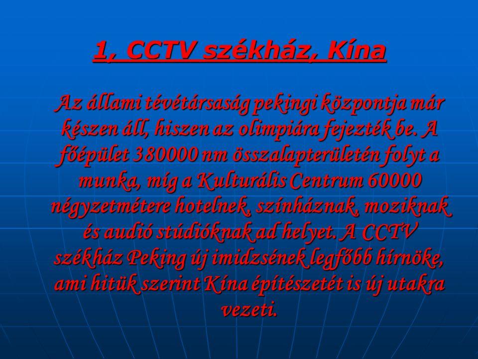 1, CCTV székház, Kína Az állami tévétársaság pekingi központja már készen áll, hiszen az olimpiára fejezték be.