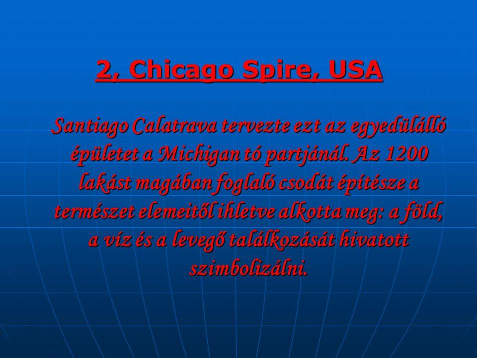 2, Chicago Spire, USA Santiago Calatrava tervezte ezt az egyedülálló épületet a Michigan tó partjánál.