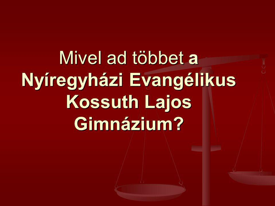 Mivel ad többet a Nyíregyházi Evangélikus Kossuth Lajos Gimnázium
