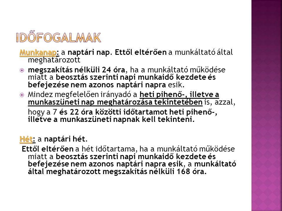 Időfogalmak Munkanap: a naptári nap. Ettől eltérően a munkáltató által meghatározott.