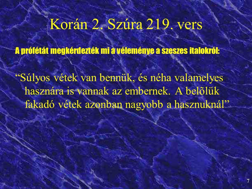 Korán 2. Szúra 219. vers A prófétát megkérdezték mi a véleménye a szeszes italokról: