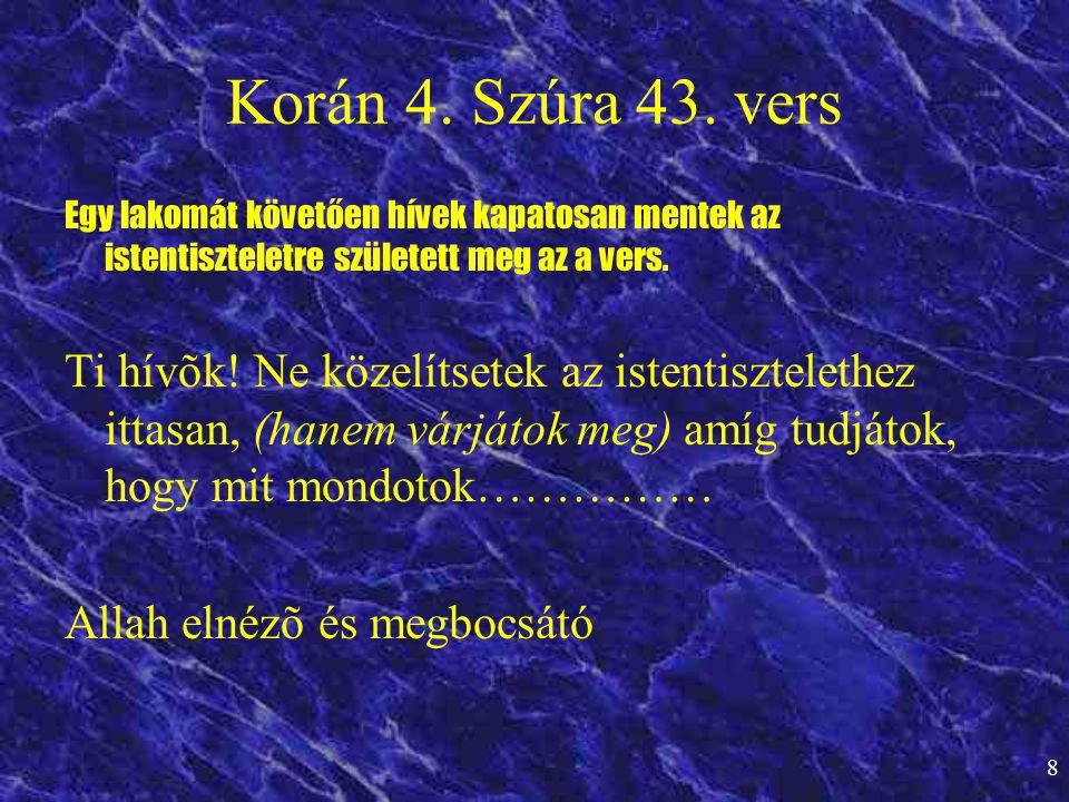 Korán 4. Szúra 43. vers Egy lakomát követően hívek kapatosan mentek az istentiszteletre született meg az a vers.