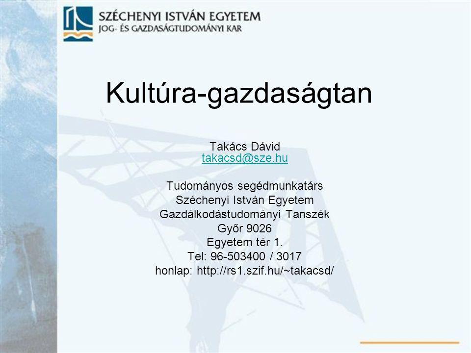 Kultúra-gazdaságtan Takács Dávid takacsd@sze.hu