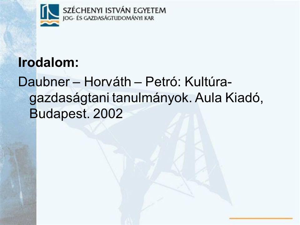 Irodalom: Daubner – Horváth – Petró: Kultúra-gazdaságtani tanulmányok. Aula Kiadó, Budapest. 2002