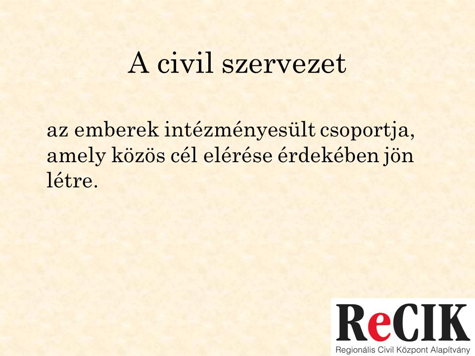 A civil szervezet az emberek intézményesült csoportja, amely közös cél elérése érdekében jön létre.