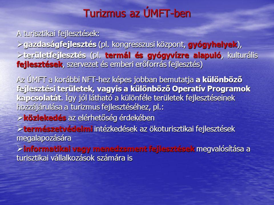 Turizmus az ÚMFT-ben A turisztikai fejlesztések: