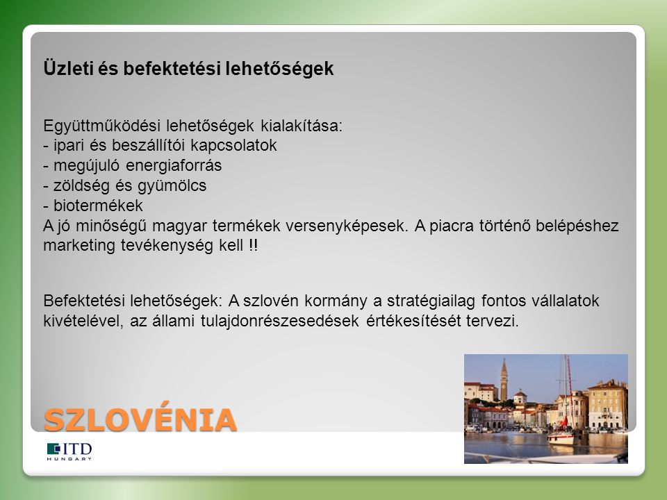 Üzleti és befektetési lehetőségek Együttműködési lehetőségek kialakítása: - ipari és beszállítói kapcsolatok - megújuló energiaforrás - zöldség és gyümölcs - biotermékek A jó minőségű magyar termékek versenyképesek.