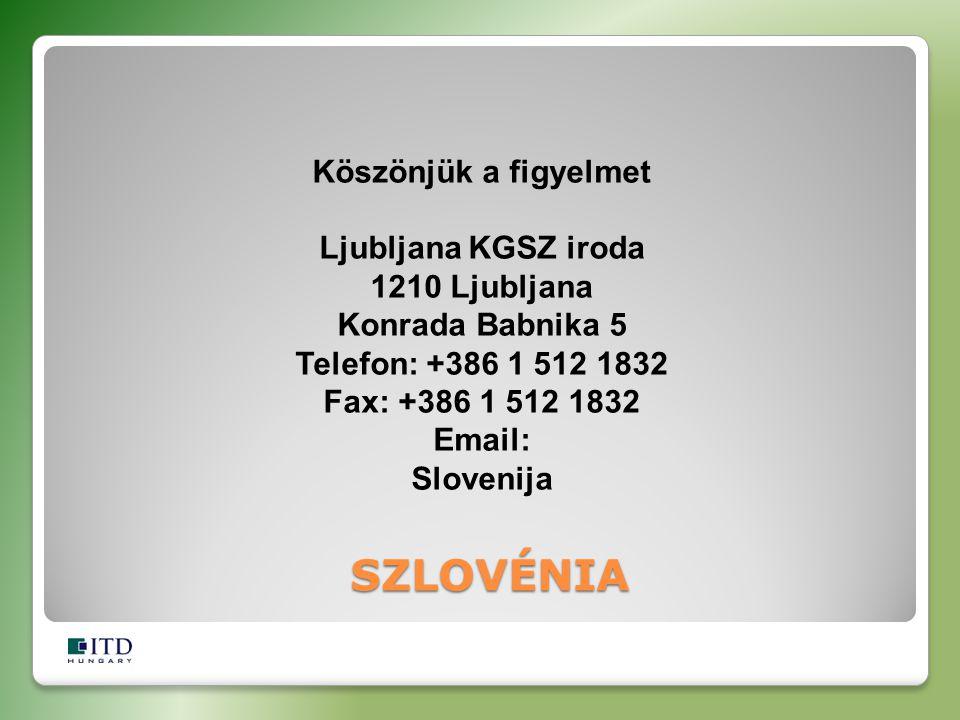 Köszönjük a figyelmet Ljubljana KGSZ iroda 1210 Ljubljana Konrada Babnika 5 Telefon: +386 1 512 1832 Fax: +386 1 512 1832 Email: Slovenija SZLOVÉNIA