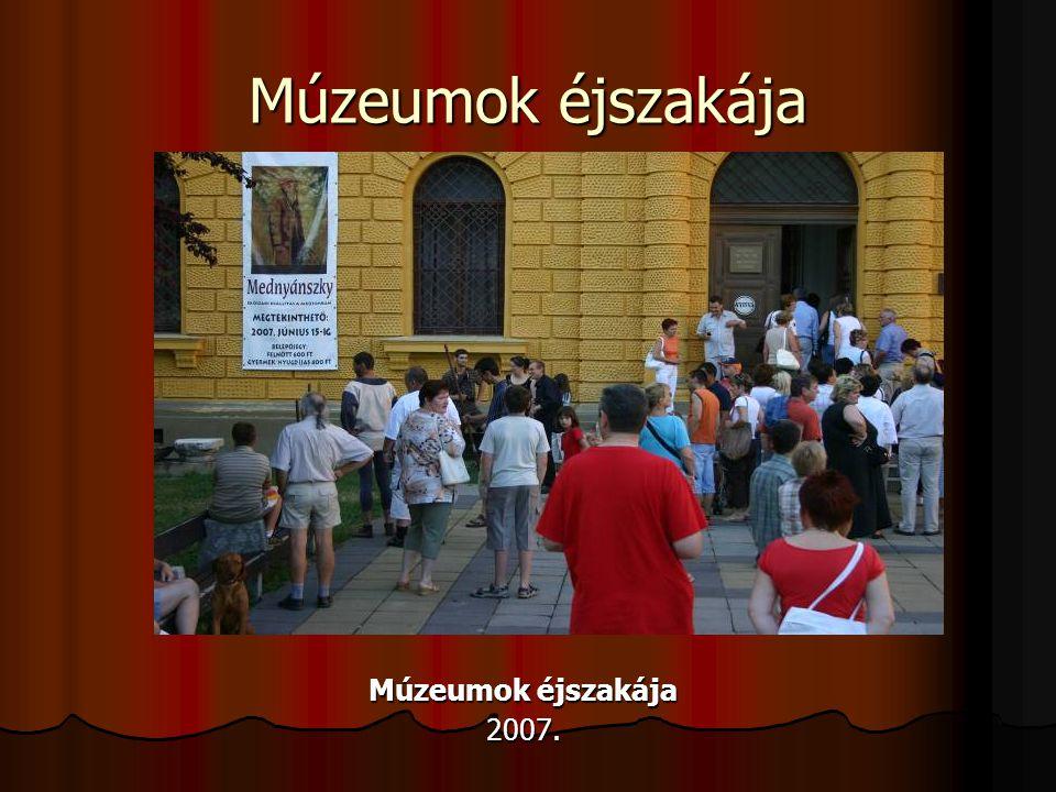 Múzeumok éjszakája Múzeumok éjszakája 2007.