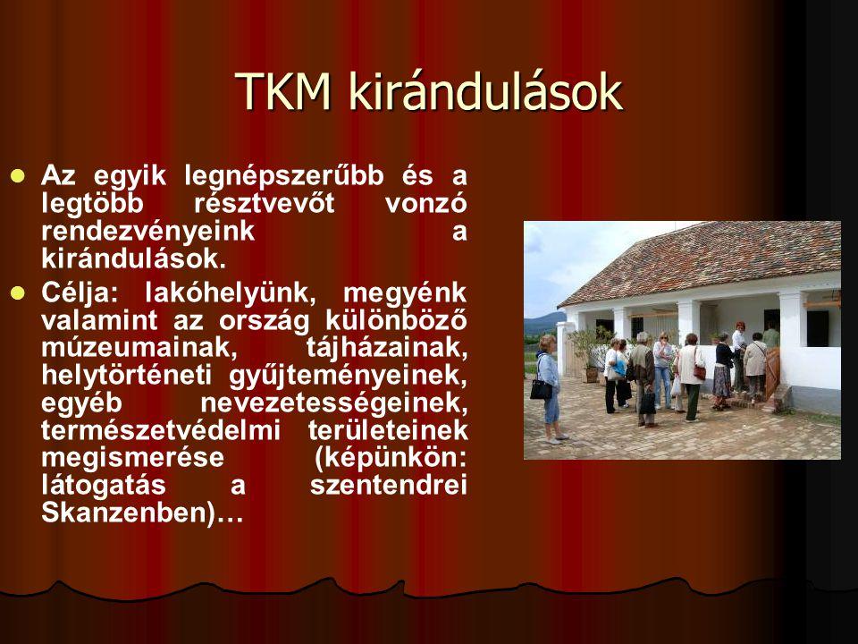 TKM kirándulások Az egyik legnépszerűbb és a legtöbb résztvevőt vonzó rendezvényeink a kirándulások.