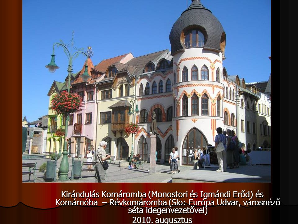 Kirándulás Komáromba (Monostori és Igmándi Erőd) és Komárnóba – Révkomáromba (Slo: Európa Udvar, városnéző séta idegenvezetővel)