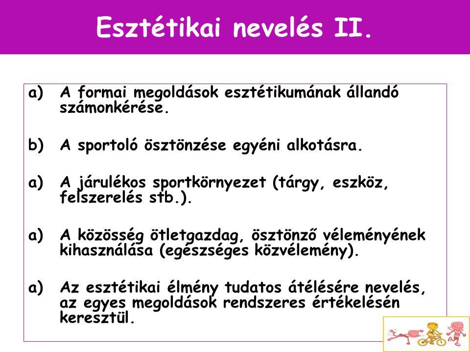 Esztétikai nevelés II. A formai megoldások esztétikumának állandó számonkérése. A sportoló ösztönzése egyéni alkotásra.