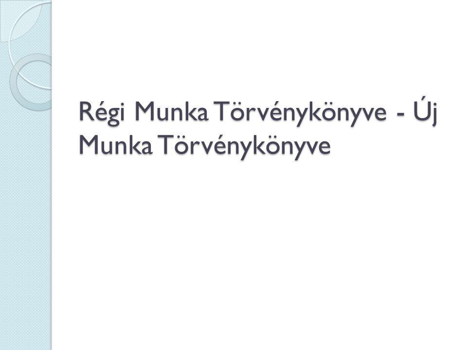 Régi Munka Törvénykönyve - Új Munka Törvénykönyve