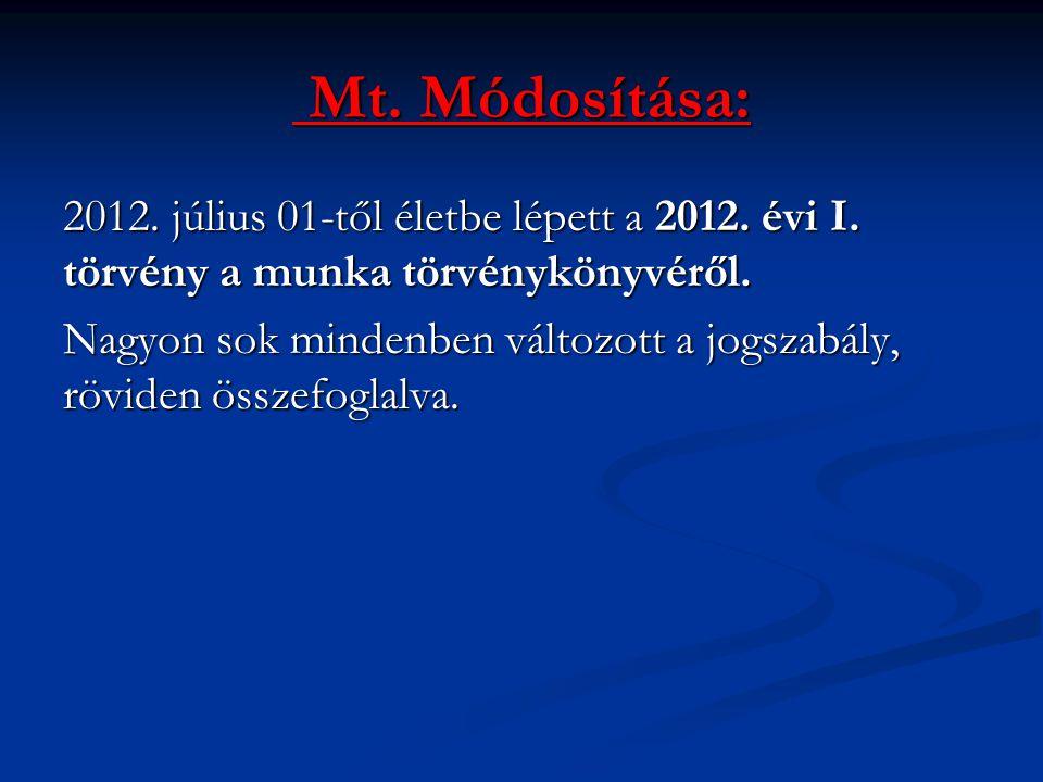Mt. Módosítása: 2012. július 01-től életbe lépett a 2012. évi I. törvény a munka törvénykönyvéről.