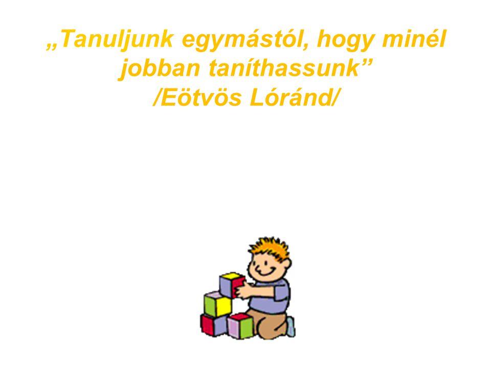"""""""Tanuljunk egymástól, hogy minél jobban taníthassunk /Eötvös Lóránd/"""
