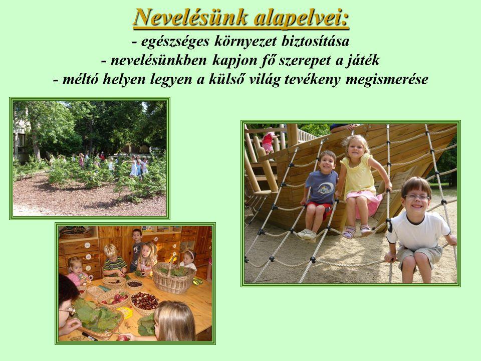 Nevelésünk alapelvei: - egészséges környezet biztosítása - nevelésünkben kapjon fő szerepet a játék - méltó helyen legyen a külső világ tevékeny megismerése