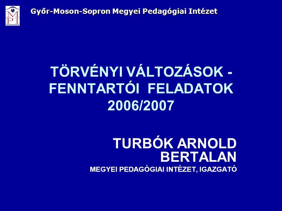 TÖRVÉNYI VÁLTOZÁSOK - FENNTARTÓI FELADATOK 2006/2007