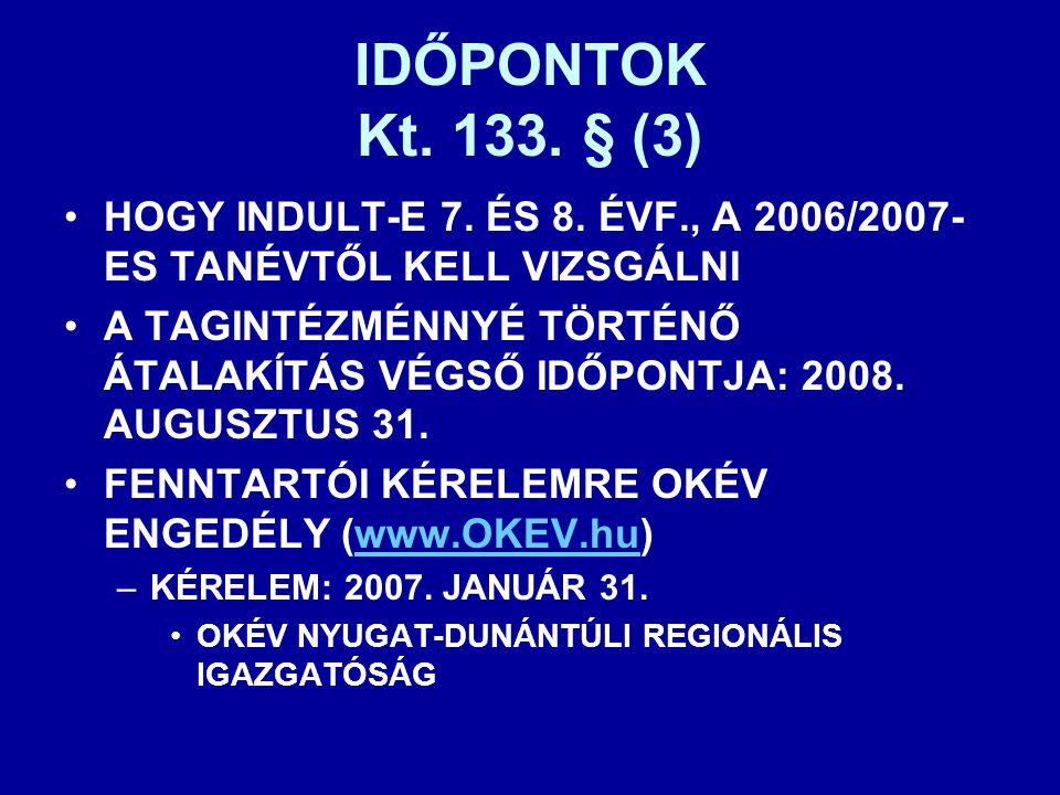 IDŐPONTOK Kt. 133. § (3) HOGY INDULT-E 7. ÉS 8. ÉVF., A 2006/2007-ES TANÉVTŐL KELL VIZSGÁLNI.