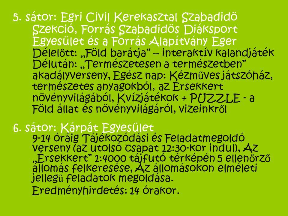 """5. sátor: Egri Civil Kerekasztal Szabadidö Szekció, Forrás Szabadidös Diáksport Egyesület és a Forrás Alapítvány Eger Délelőtt: """"Föld barátja – interaktív kalandjáték Délután: """"Természetesen a természetben akadályverseny, Egész nap: Kézműves játszóház, természetes anyagokból, az Érsekkert növényvilágából, Kvízjátékok + PUZZLE - a Föld állat és növényvilágáról, vizeinkről"""