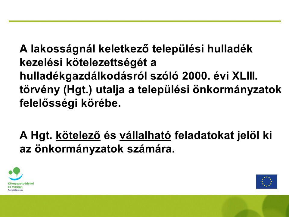 A lakosságnál keletkező települési hulladék kezelési kötelezettségét a hulladékgazdálkodásról szóló 2000. évi XLIII. törvény (Hgt.) utalja a települési önkormányzatok felelősségi körébe.