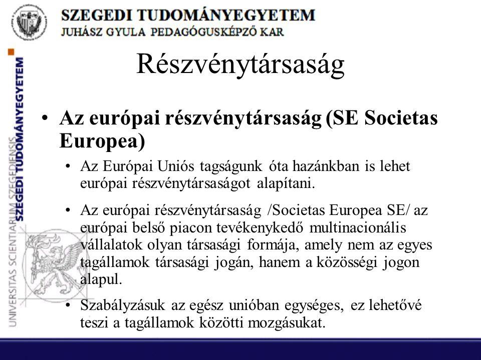 Részvénytársaság Az európai részvénytársaság (SE Societas Europea)