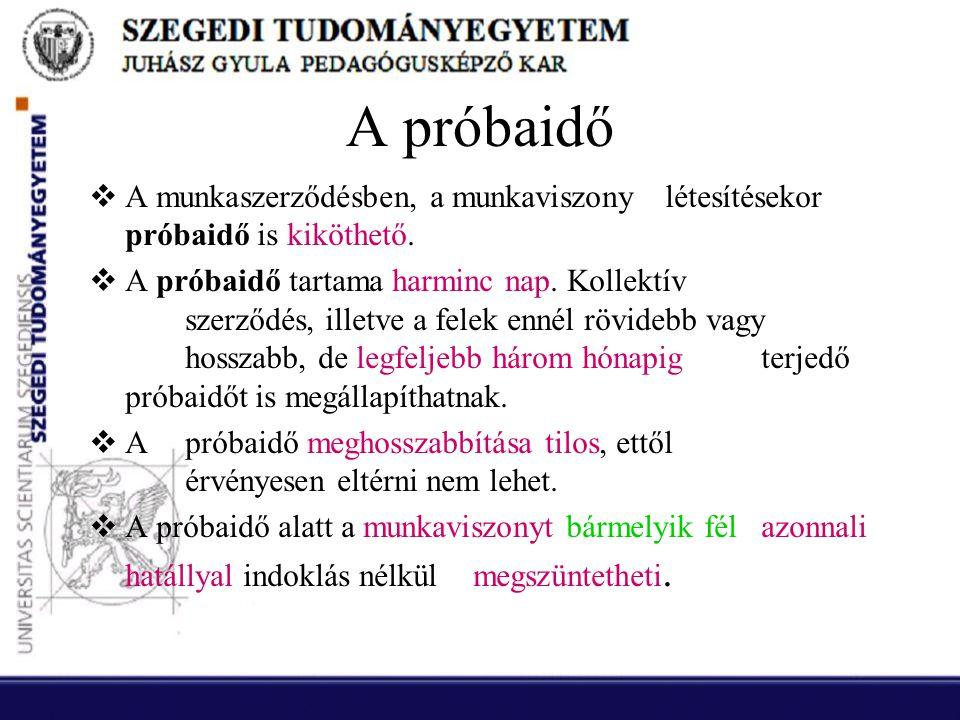 A próbaidő A munkaszerződésben, a munkaviszony létesítésekor próbaidő is kiköthető.