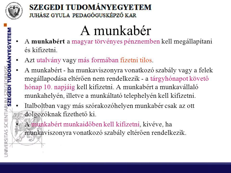 A munkabér A munkabért a magyar törvényes pénznemben kell megállapítani és kifizetni. Azt utalvány vagy más formában fizetni tilos.