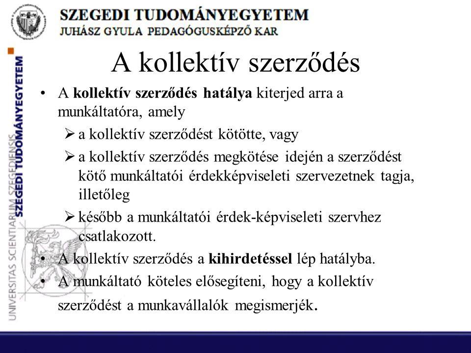 A kollektív szerződés A kollektív szerződés hatálya kiterjed arra a munkáltatóra, amely. a kollektív szerződést kötötte, vagy.