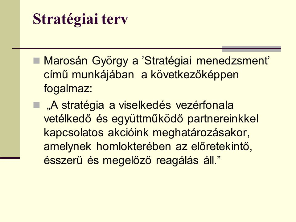 Stratégiai terv Marosán György a 'Stratégiai menedzsment' című munkájában a következőképpen fogalmaz: