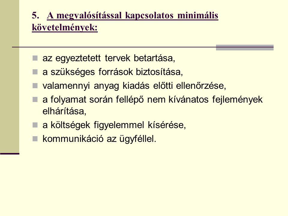 5. A megvalósítással kapcsolatos minimális követelmények: