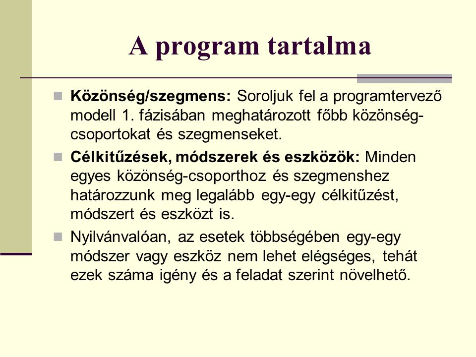 A program tartalma Közönség/szegmens: Soroljuk fel a programtervező modell 1. fázisában meghatározott főbb közönség-csoportokat és szegmenseket.