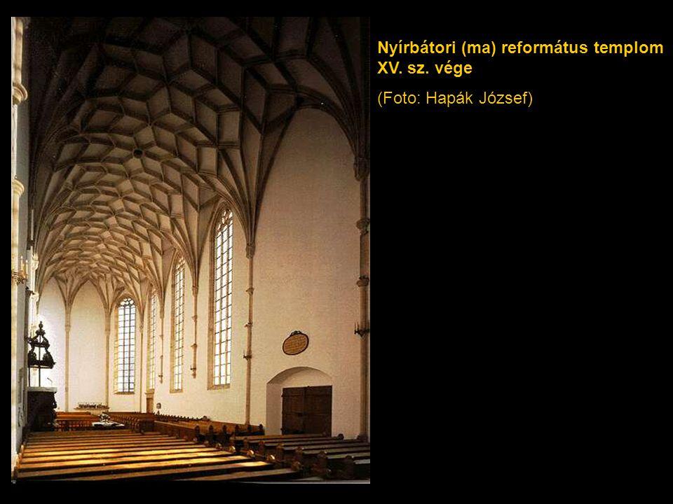 Nyírbátori (ma) református templom XV. sz. vége