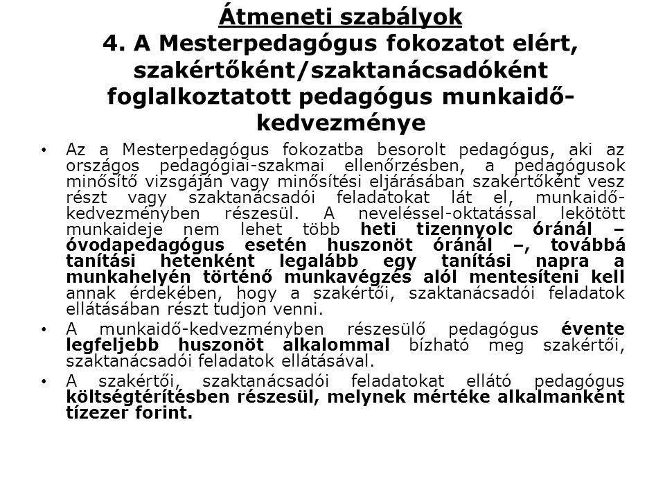Átmeneti szabályok 4. A Mesterpedagógus fokozatot elért, szakértőként/szaktanácsadóként foglalkoztatott pedagógus munkaidő-kedvezménye