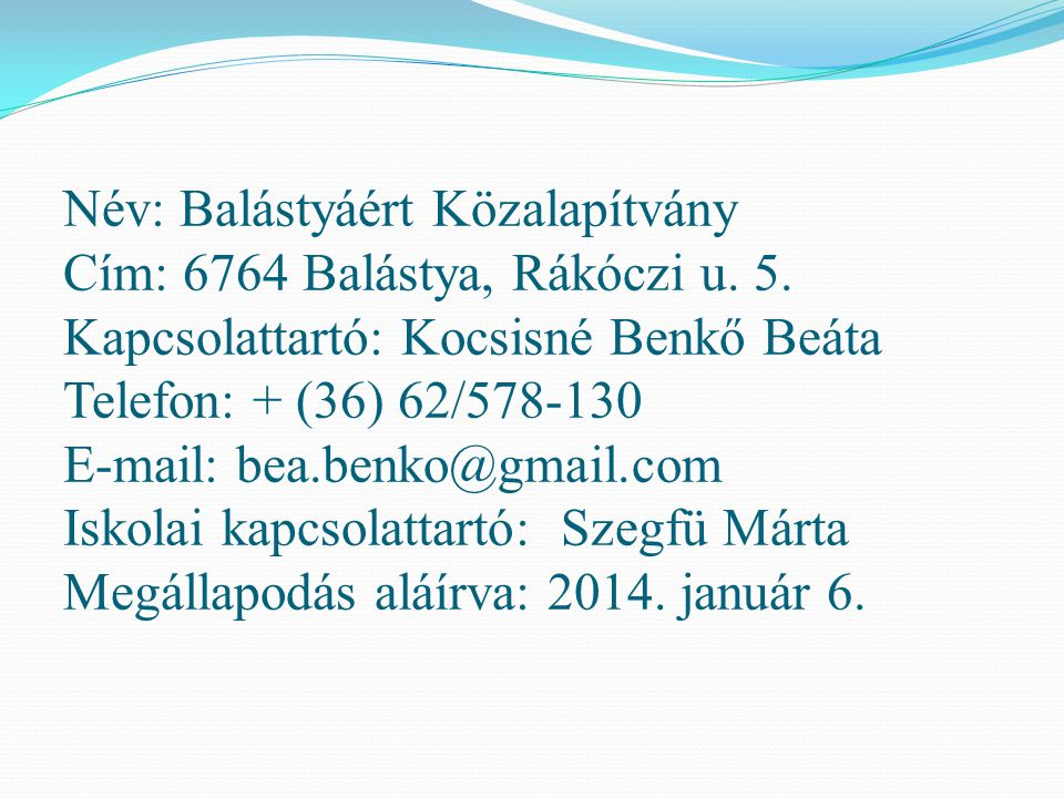 Név: Balástyáért Közalapítvány Cím: 6764 Balástya, Rákóczi u. 5