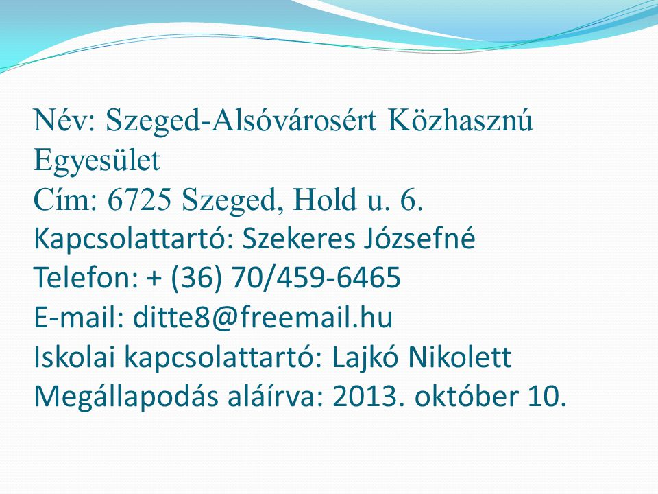 Név: Szeged-Alsóvárosért Közhasznú Egyesület Cím: 6725 Szeged, Hold u