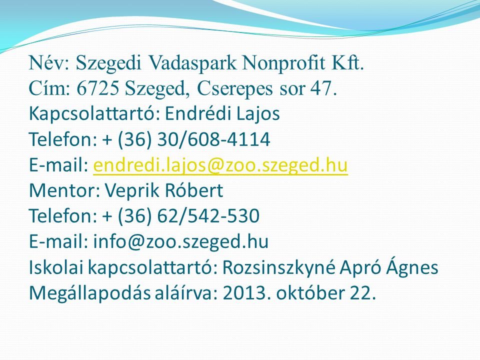 Név: Szegedi Vadaspark Nonprofit Kft. Cím: 6725 Szeged, Cserepes sor 47.