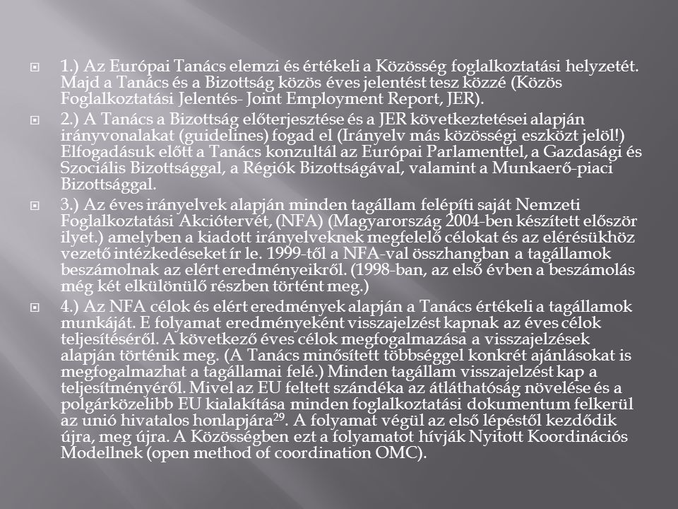 1.) Az Európai Tanács elemzi és értékeli a Közösség foglalkoztatási helyzetét. Majd a Tanács és a Bizottság közös éves jelentést tesz közzé (Közös Foglalkoztatási Jelentés- Joint Employment Report, JER).