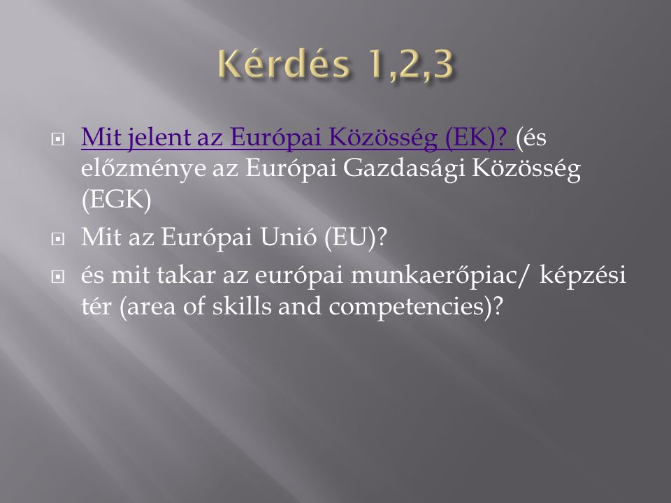 Kérdés 1,2,3 Mit jelent az Európai Közösség (EK) (és előzménye az Európai Gazdasági Közösség (EGK)