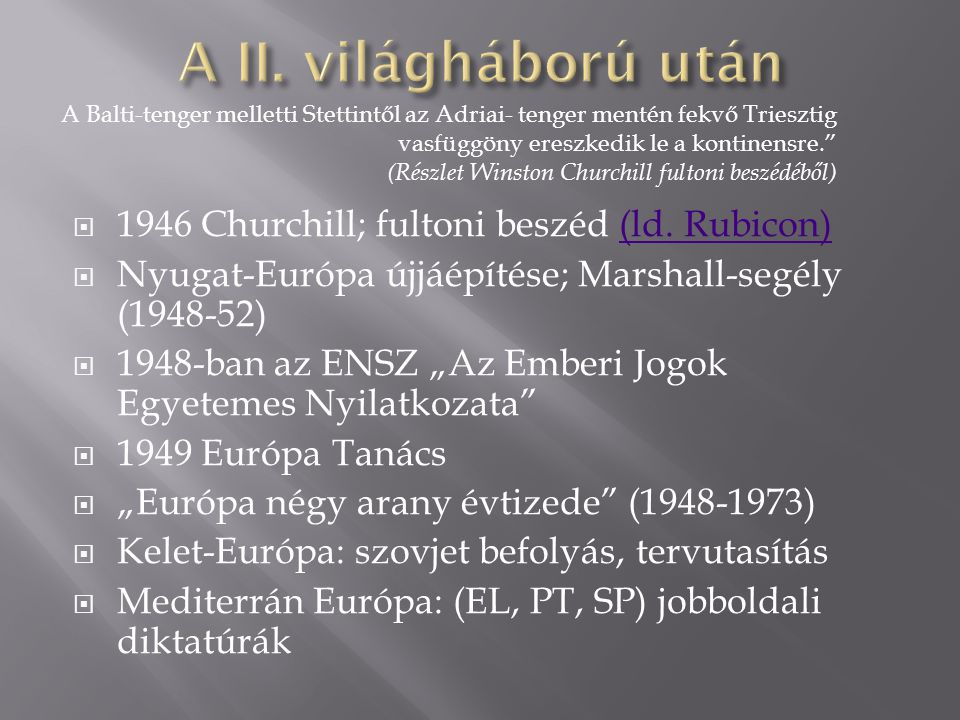 A II. világháború után 1946 Churchill; fultoni beszéd (ld. Rubicon)