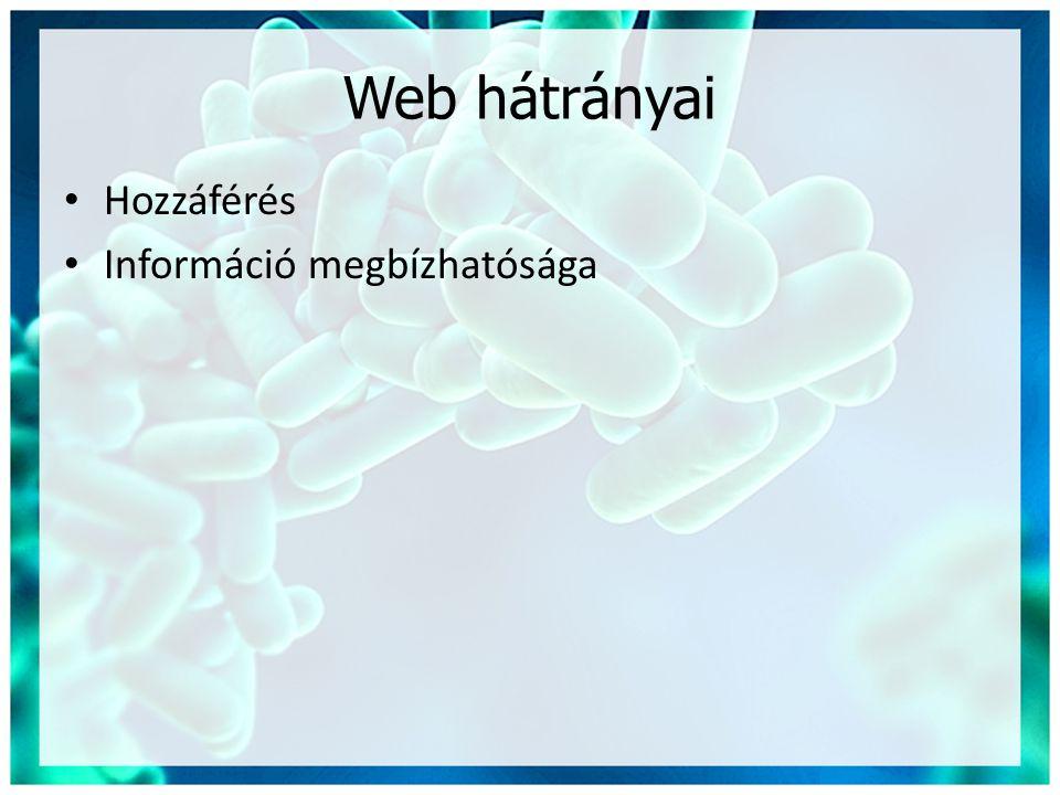 Web hátrányai Hozzáférés Információ megbízhatósága