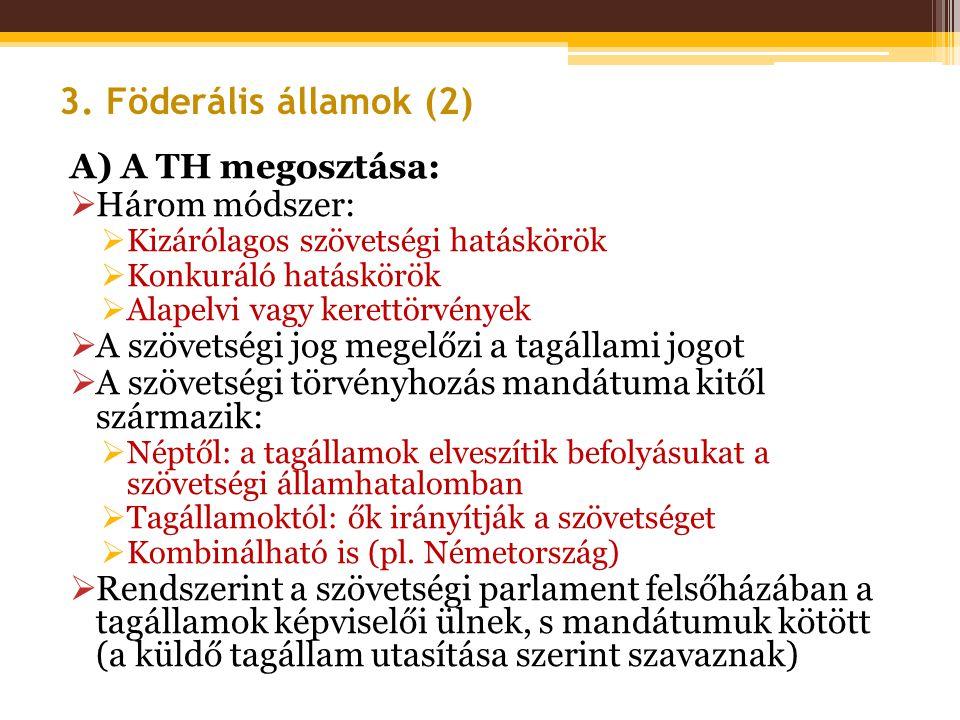3. Föderális államok (2) A) A TH megosztása: Három módszer: