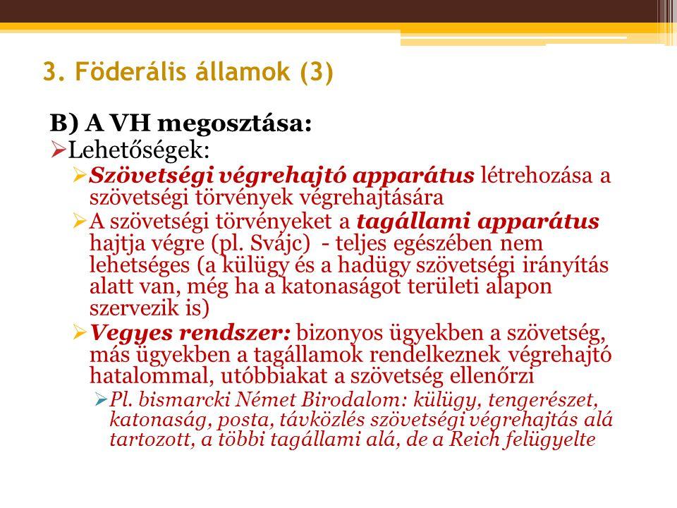 3. Föderális államok (3) B) A VH megosztása: Lehetőségek: