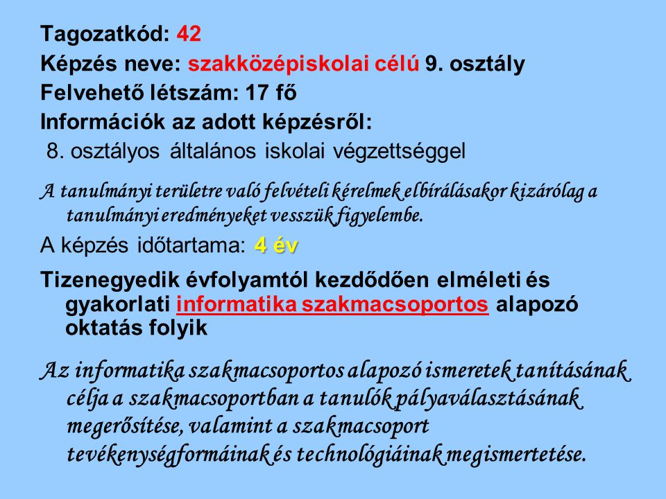 Tagozatkód: 42 Képzés neve: szakközépiskolai célú 9. osztály. Felvehető létszám: 17 fő. Információk az adott képzésről:
