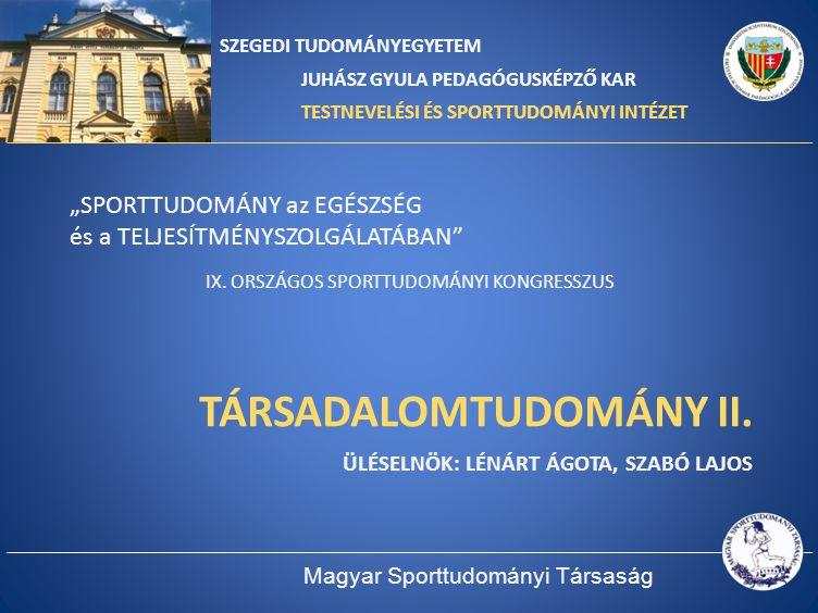 TÁRSADALOMTUDOMÁNY II. Üléselnök: Lénárt Ágota, Szabó Lajos