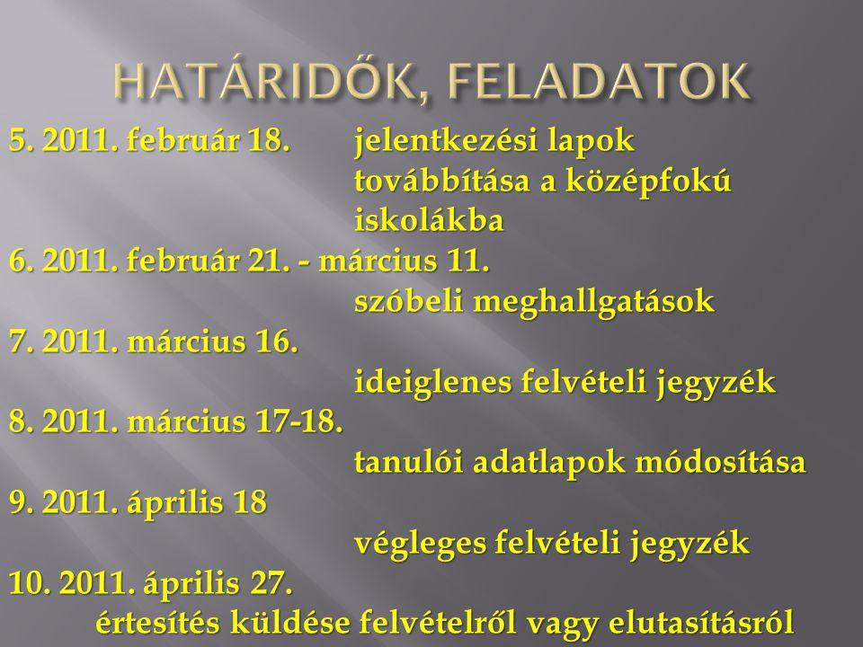 HATÁRIDŐK, FELADATOK 5. 2011. február 18. jelentkezési lapok továbbítása a középfokú iskolákba.