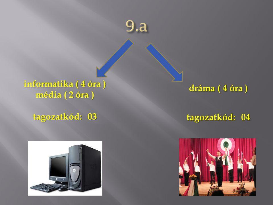 9.a informatika ( 4 óra ) dráma ( 4 óra ) média ( 2 óra )