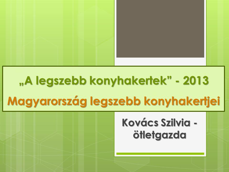 """""""A legszebb konyhakertek - 2013 Magyarország legszebb konyhakertjei"""